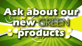 Ask About Our New Green Products